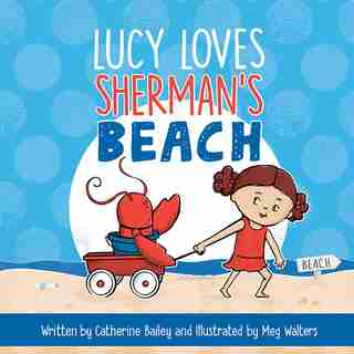 Lucy Loves Sherman's Beach by Catherine Bailey