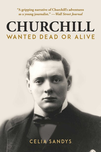 Churchill: Wanted Dead Or Alive by Celia Sandys