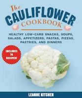 Cauliflower Cookbook: Healthy Low-Carb Snacks, Soups, Salads, Appetizers, Pastas, Pizzas, Pastries…