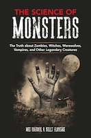 The Science of Monsters: The Truth About Zombies, Witches, Werewolves, Vampires, And Other…