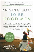 Raising Boys To Be Good Men: A Parent's Guide To Bringing Up Happy Sons In A World Filled With…