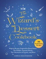 The Wizard's Dessert Cookbook: Magical Recipes Inspired by Harry Potter, The Hobbit, Fantastic…