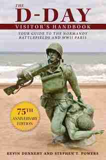 The D-Day Visitor's Handbook: Your Guide to the Normandy Battlefields and WWII Paris by Kevin Dennehy