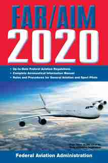 FAR/AIM 2020: Up-to-Date FAA Regulations / Aeronautical Information Manual by Federal Aviation Administration