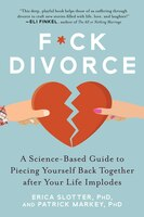 F*ck Divorce: A Science-based Guide To Piecing Yourself Back Together After Your Life Implodes
