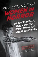 The Science Of Women In Horror: The Special Effects, Stunts, And True Stories Behind Your Favorite…