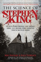 The Science Of Stephen King: The Truth Behind Pennywise, Jack Torrance, Carrie, Cujo, And More…