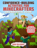 Confidence-building Activities For Minecrafters: More Than 50 Activities to Help Kids Level Up…
