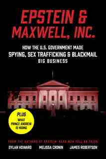 Epstein, Inc.: How The Us Government Helped Make Spying, Sex Trafficking, And Blackmail Big Business by Dylan Howard