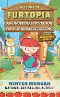 Welcome to Furtopia: An Unofficial Novel for Fans of Animal Crossing