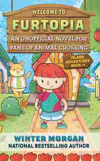 Welcome to Furtopia: An Unofficial Novel for Fans of Animal Crossing by Winter Morgan