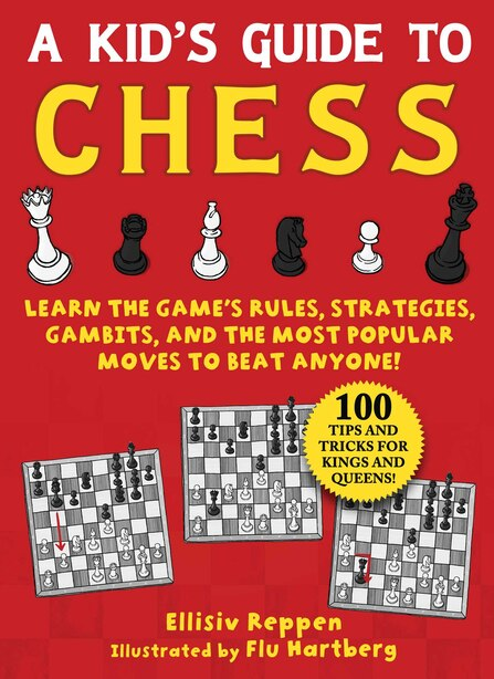 Kid's Guide to Chess: Learn the Game's Rules, Strategies, Gambits, and the Most Popular Moves to Beat Anyone!-100 Tips an by Ellisiv Reppen