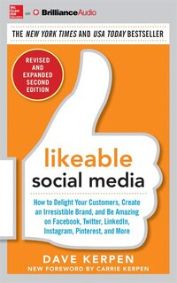 Likeable Social Media, Revised And Expanded: How To Delight Your Customers, Create An Irresistible…