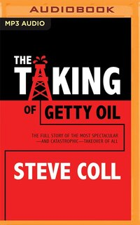 The Taking Of Getty Oil: The Full Story of the Most Spectacular-and Catastrophic-Takeover of All