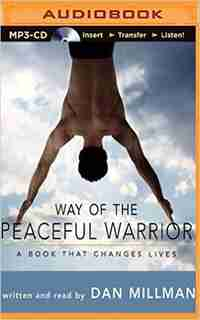 Way Of The Peaceful Warrior: A Book That Changes Lives by Dan Millman