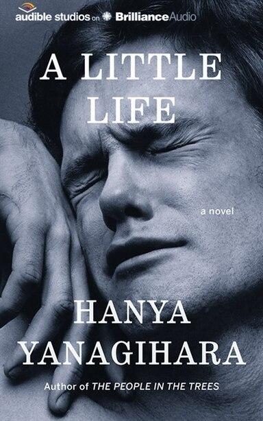 A Little Life: A Novel by Hanya Yanagihara