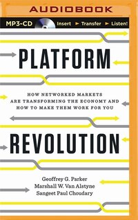 Platform Revolution: How Networked Markets Are Transforming The Economy--and How To Make Them Work…