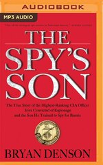 The Spy's Son: The True Story of the Highest-Ranking CIA Officer Ever Convicted of Espionage and…