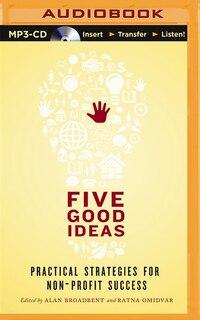 Five Good Ideas: Practical Strategies For Non-Profit Success