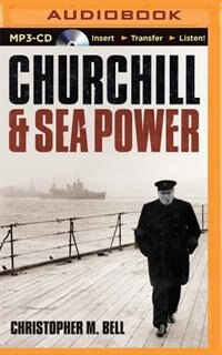 Churchill and Sea Power by Christopher M. Bell