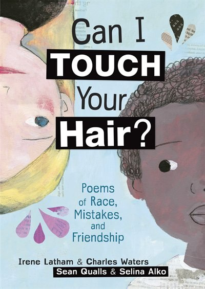 Can I Touch Your Hair?: Poems Of Race, Mistakes, And Friendship by Irene Latham