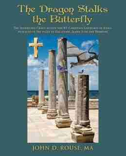 The Dragon Stalks the Butterfly: The Intriguing Crises within the NT Christian Churches of Judea revealed in the pages of Galatians, by MA John D. Rouse