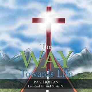 The Way Towards Life by P.A.S. HOPFAN