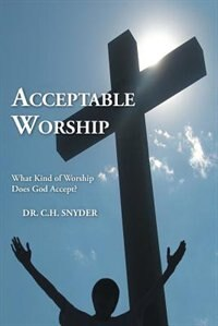Acceptable Worship: What Kind of Worship Does God Accept?