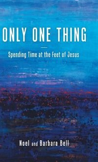 Only One Thing: Spending Time at the Feet of Jesus
