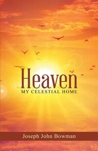 Heaven: My Celestial Home