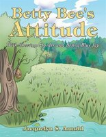 Betty Bee's Attitude: With Sherwood Spider and Benna Blue Jay