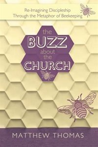 The Buzz About The Church: Re-Imagining Discipleship Through the Metaphor of Beekeeping