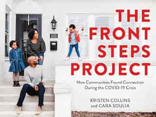 The Front Steps Project: How Communities Found Connection During The Covid-19 Crisis by Kristen Collins