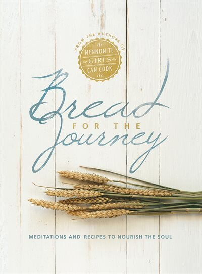 BREAD FOR THE JOURNEY HC: Meditations and Recipes to Nourish the Soul, from the authors of Menno by Lovella Schellenberg, Lovella