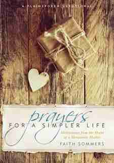 PRAYERS FOR A SIMPLER LIFE: Meditations from the Heart of a Mennonite Mother by Faith Sommers