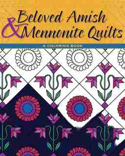 Beloved Amish And Mennonite Quilts by Herald Press Editors