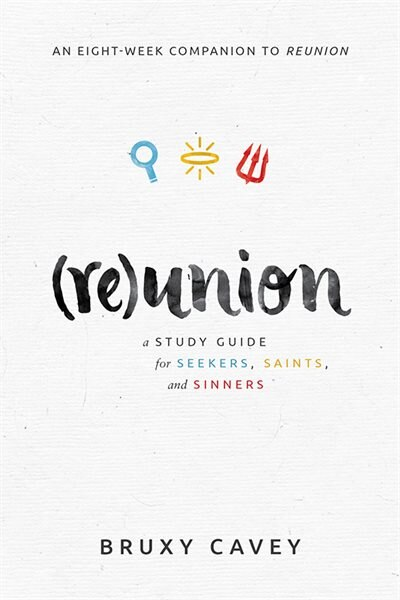 Reunion: A Study Guide For Seekers,saints, And Sinners by Cavey, Bruxy