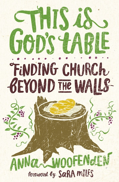 This Is God's Table: Finding Church Beyond the Walls by Anna Woofenden