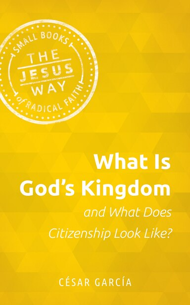 What Is God's Kingdom and What Does Citizenship Look Like? by César García