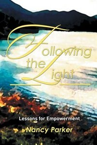 Following the Light: Lessons for Empowerment by Nancy Parker