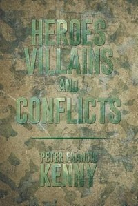 Heroes, Villains, and Conflicts by Peter Francis Kenny