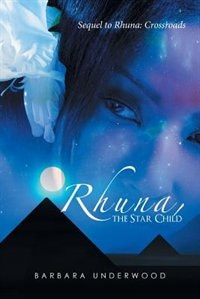 Rhuna, the Star Child: Sequel to Rhuna: Crossroads by Barbara Underwood