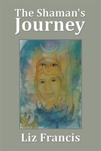 The Shaman's Journey by Liz Francis