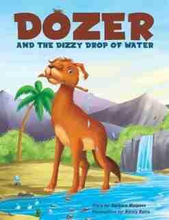 Dozer and the Dizzy Drop of Water by Barbara Malpass