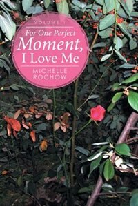 For One Perfect Moment, I Love Me: Volume 1 by Michelle Rochow