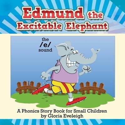 Edmund the Excitable Elephant: A Phonics Story Book for Small Children by Gloria Eveleigh