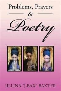"Problems, Prayers & Poetry by Jillina ""J-Bax"" Baxter"
