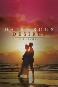 Dangerous Desires by J. L. Baden