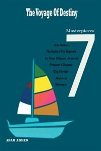 The Voyage of Destiny: 7 masterpieces by Adam Ahmed
