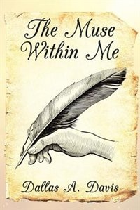 The Muse Within Me by Dallas A. Davis
